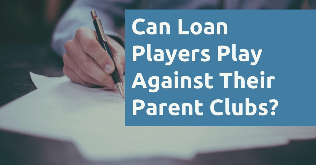Can Loan Players Play Against Their Parent Clubs