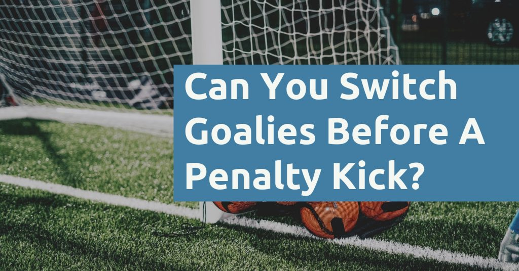 Can You Switch Goalies Before A Penalty Kick