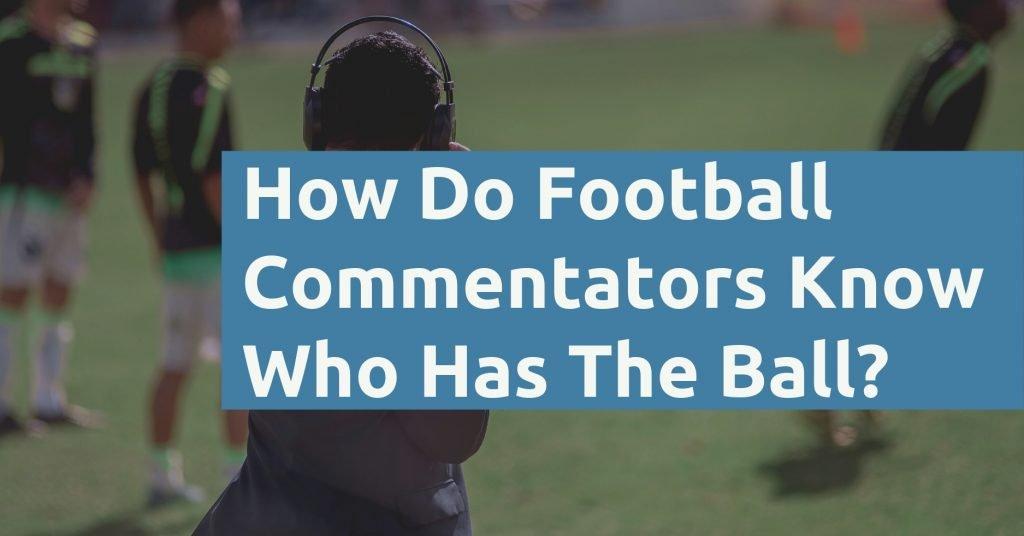 How Do Football Commentators Know Who Has The Ball
