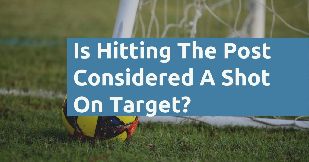 Is Hitting The Post Considered A Shot On Target