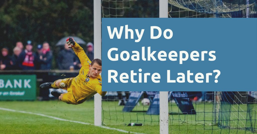Why Do Goalkeepers Retire Later