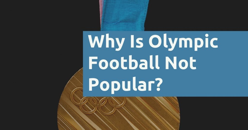 Why Is Olympic Football Not Popular
