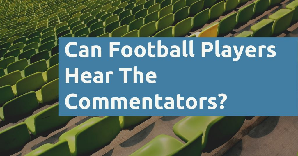 Can Football Players Hear The Commentators