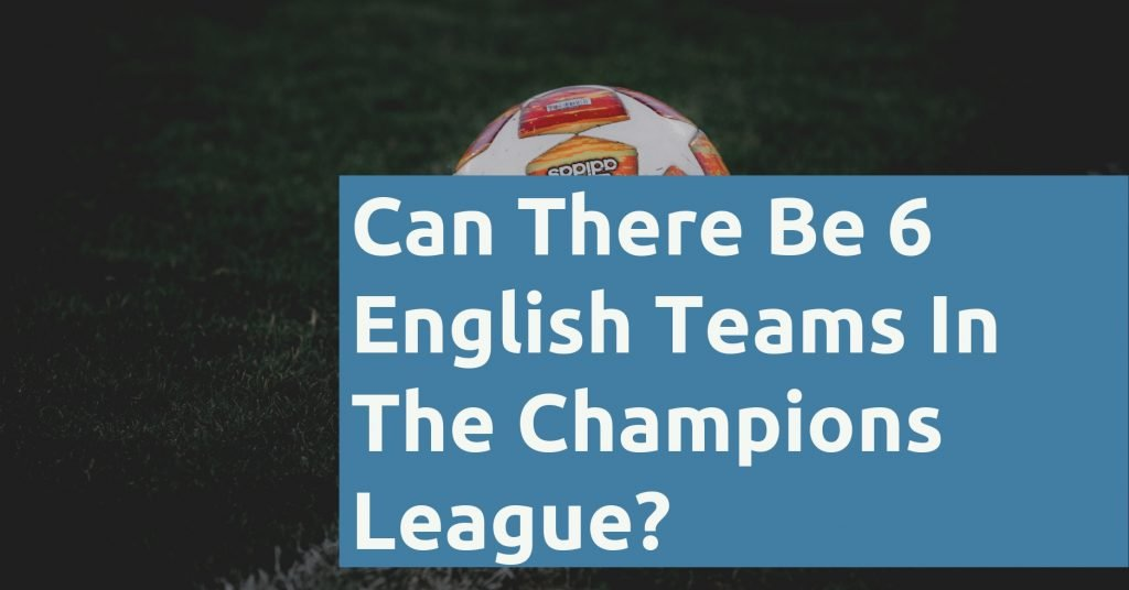 Can There Be 6 English Teams In The Champions League