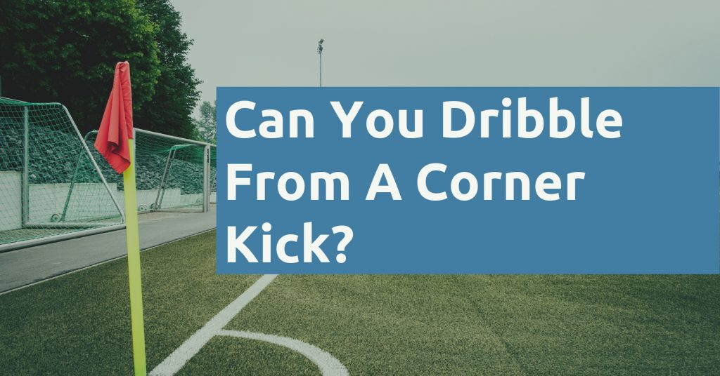 Can You Dribble From A Corner Kick
