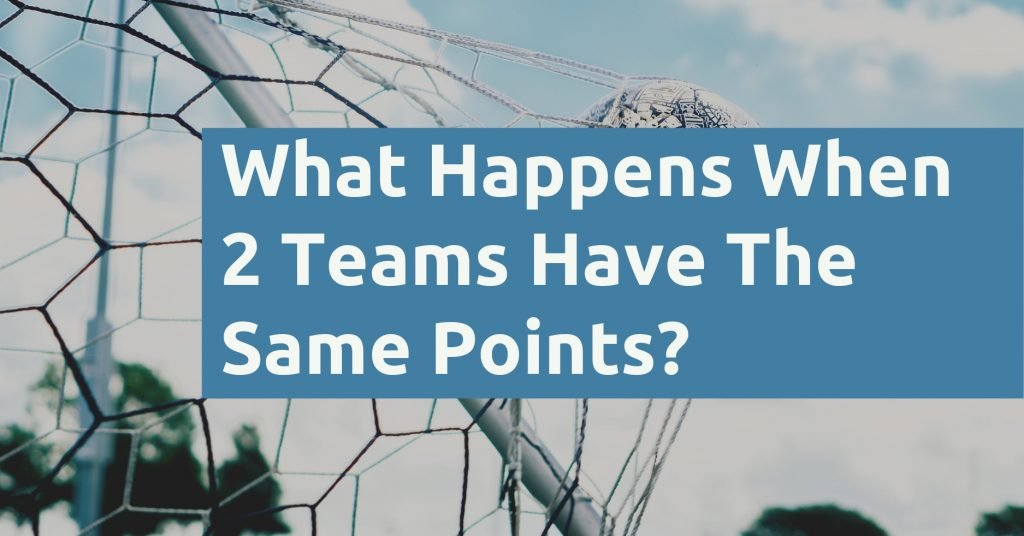 What Happens When Two Teams Have The Same Points