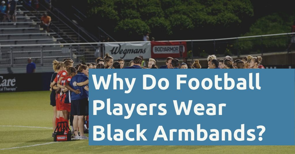 Why Do Football Players Wear Black Armbands
