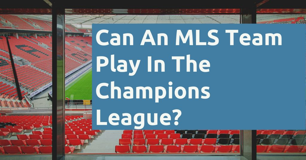 Can An MLS Team Play In The Champions League