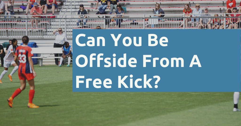 Can You Be Offside From A Free Kick