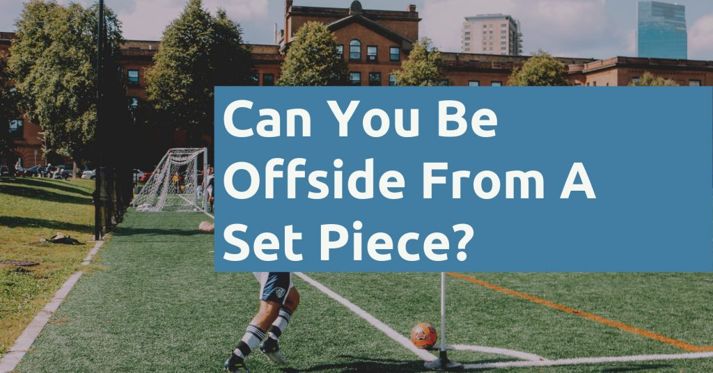 Can You Be Offside From A Set Piece