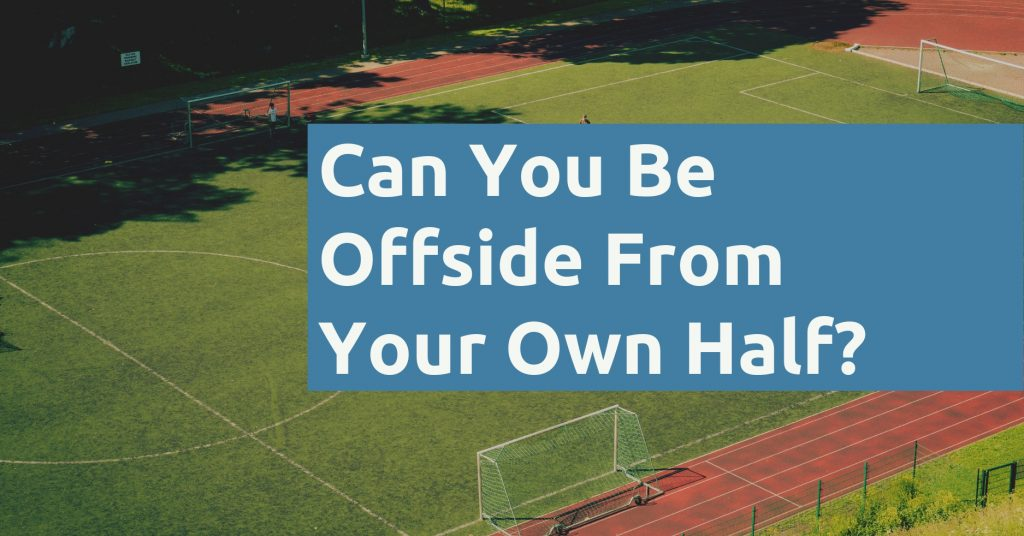 Can You Be Offside From Your Own Half