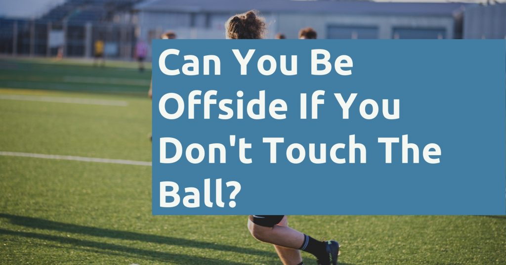Can You Be Offside If You Dont Touch The Ball