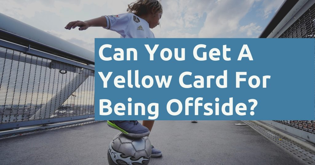 Can You Get A Yellow Card For Being Offside page