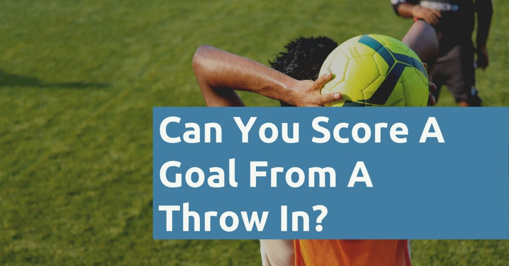 Can You Score A Goal From A Throw In