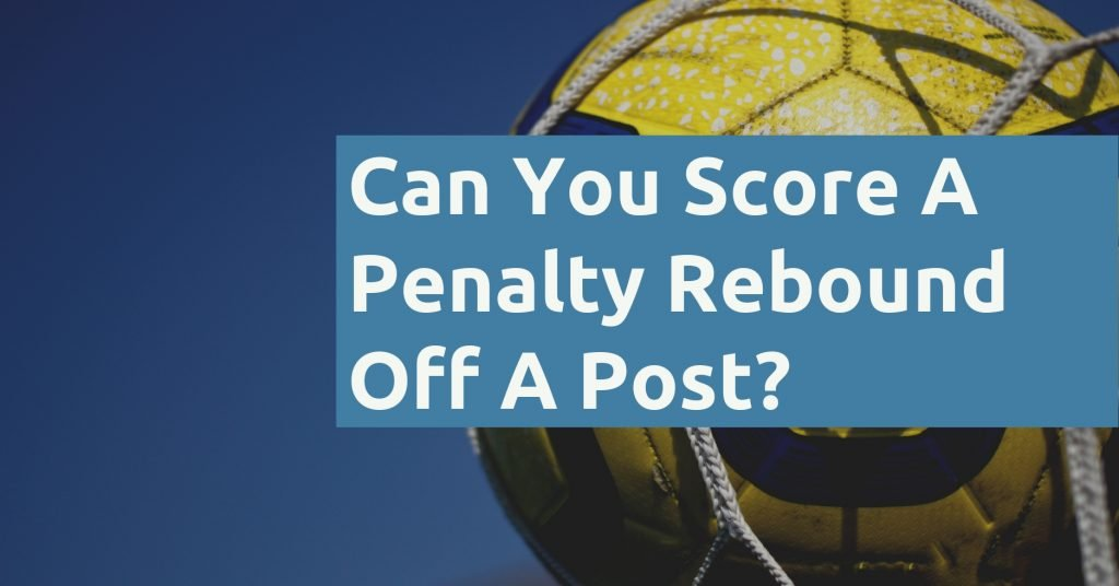 Can You Score A Penalty Rebound Off The Post