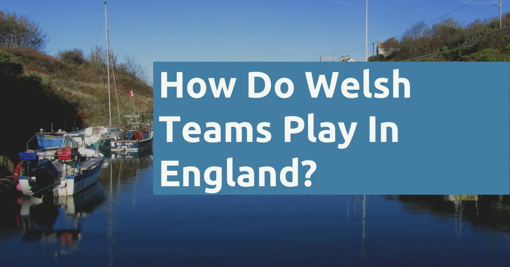 How Do Welsh Teams Play In England