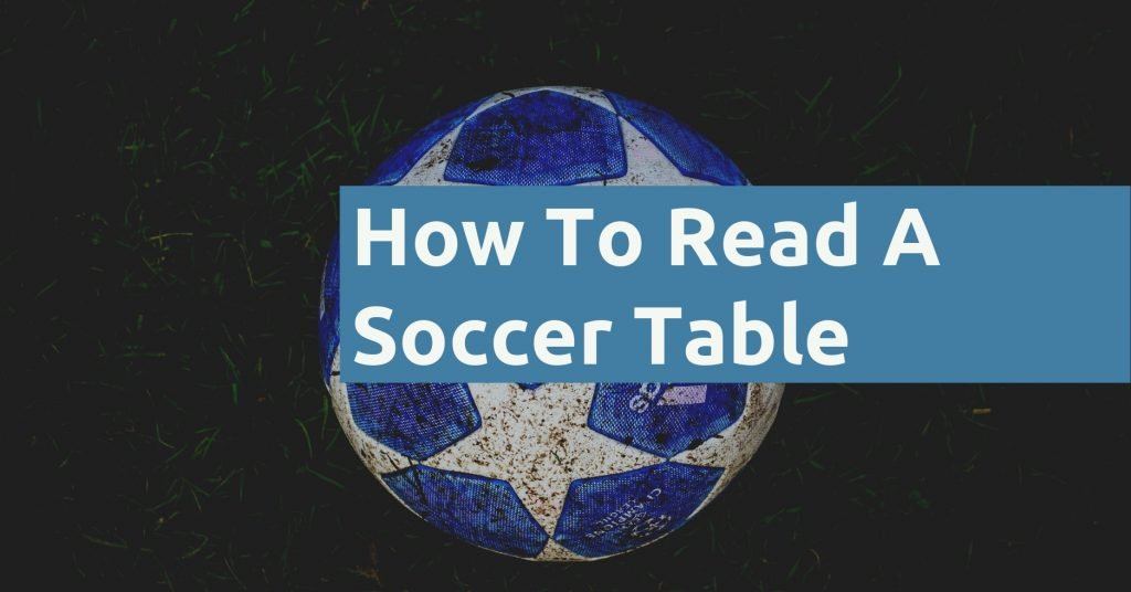 How To Read A Soccer Table