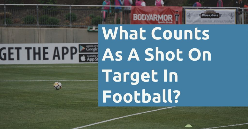 What Counts As A Shot On Target In Football