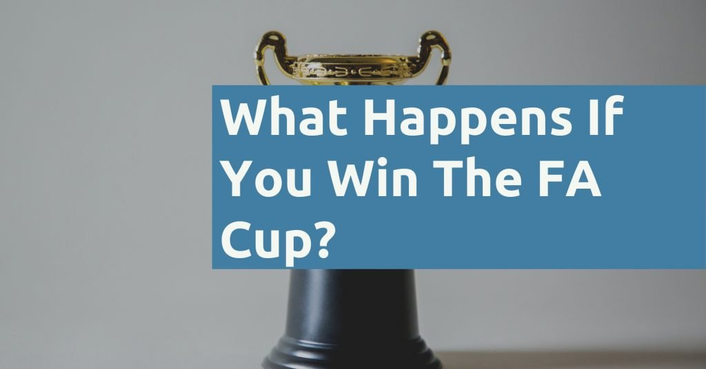 What Happens If You Win The FA Cup