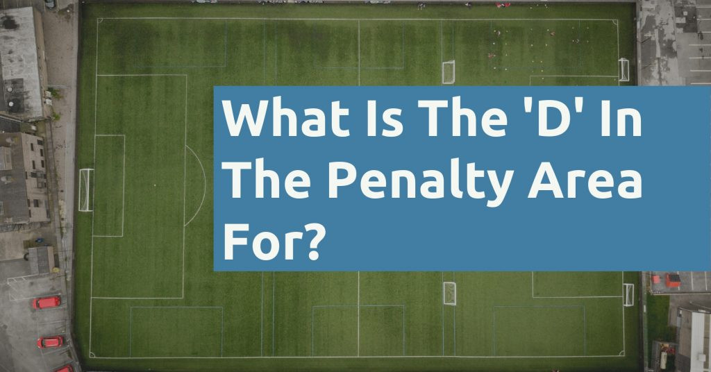 What Is The D In The Penalty Area For