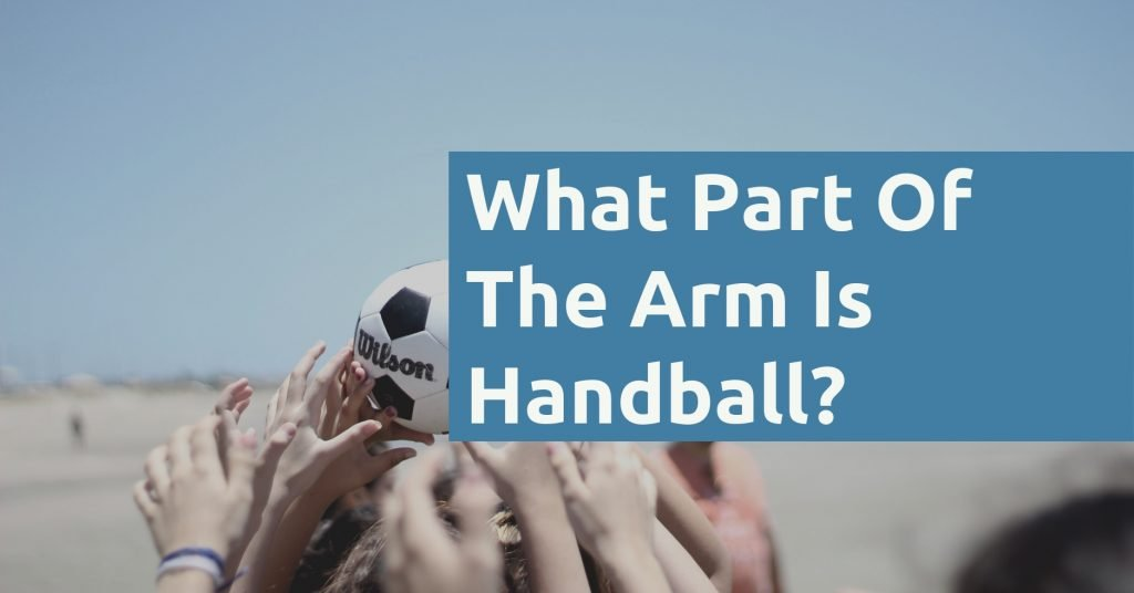 What Part Of The Arm Is Handball