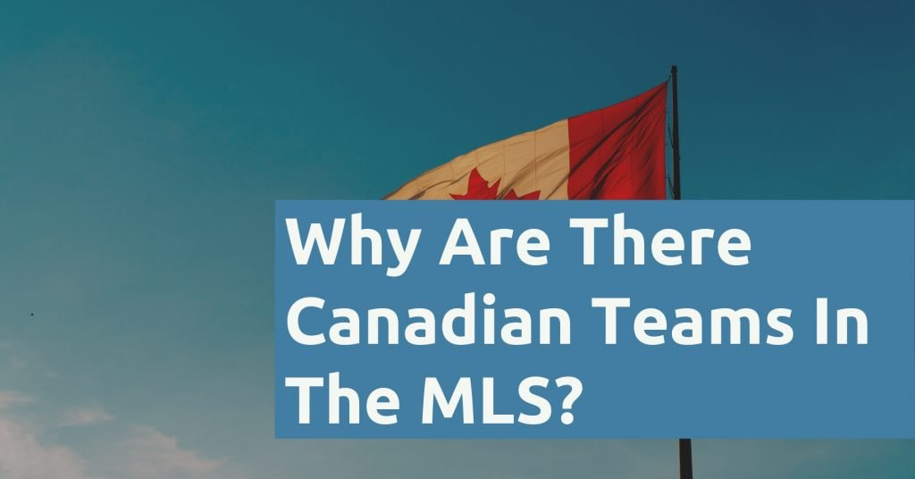 Why Are There Canadian Teams In The MLS