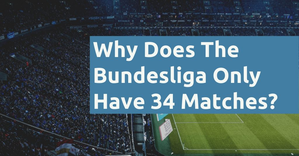 Why Does The Bundesliga Play 34 Games