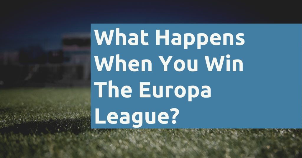 What Happens When You Win The Europa League